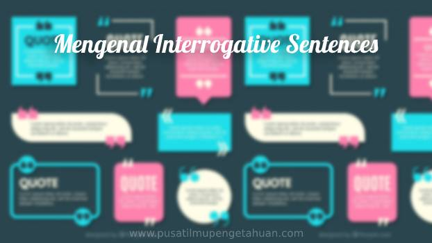 Mengenal Interrogative Sentences